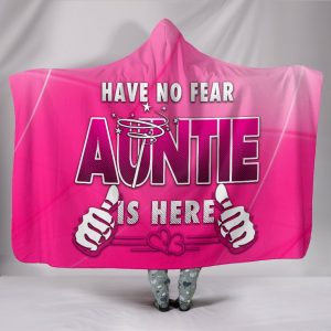 have no fear auntie is here all over printed hooded blanket