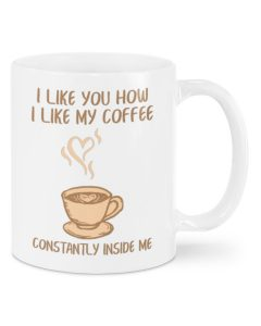 i like you how i like my coffee constantly inside me happy valentine's day mug